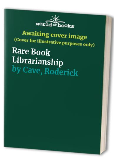 Rare Book Librarianship By Roderick Cave