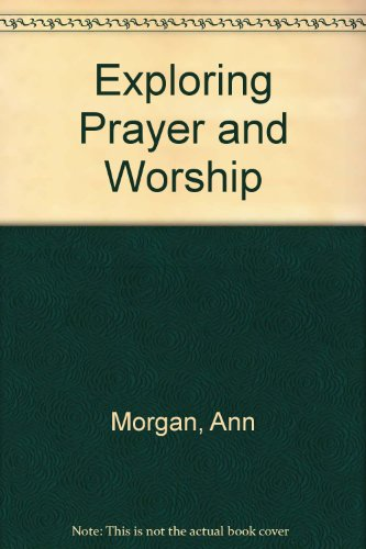 Exploring Prayer and Worship by Ann Morgan