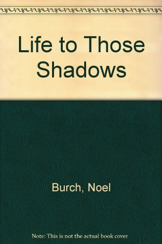 Life to Those Shadows By Noel Burch