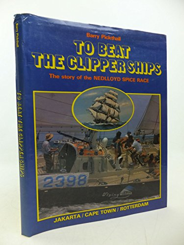 To Beat the Clipper Ships By Barry Pickthall