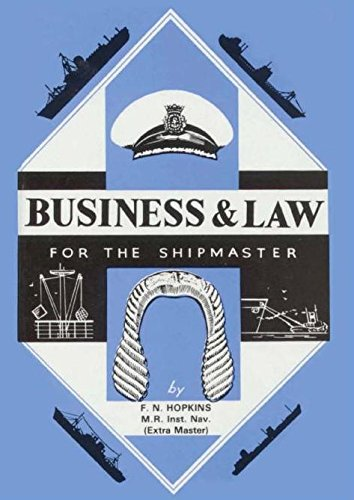 BUSINESS AND LAW FOR THE SHIPMASTER by F.N. Hopkins