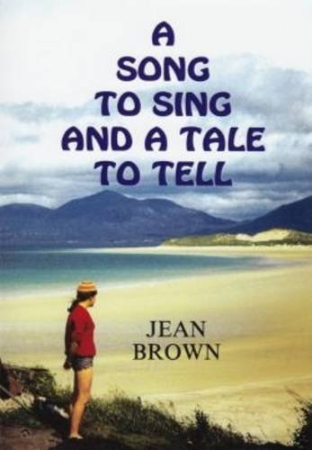 A Song to Sing and a Tale to Tell By Jean Brown