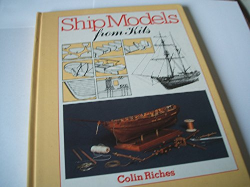 Ship Models from Kits: How to Get the Best from W... by Riches, Colin 0851772935