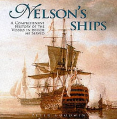 Nelson's Ships: A History of the Vessels in which he Served 1771 - 1805