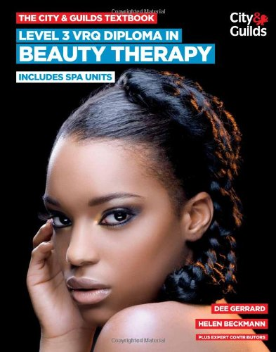 The City & Guilds Textbook: Level 3 VRQ Diploma in Beauty Therapy: Includes Spa Units by Dee Gerrard