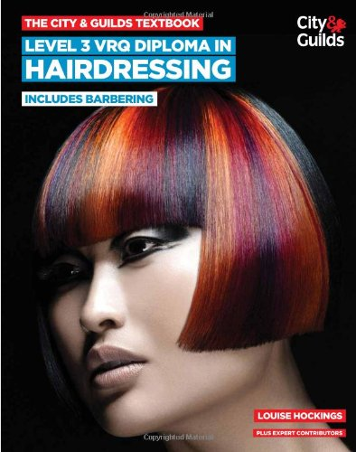 The City & Guilds Textbook: Level 3 VRQ Diploma in Hairdressing: includes Barbering (Vocational) By Louise Hockings
