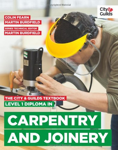 The City & Guilds Textbook: Level 1 Diploma in Carpentry & Joinery (Vocational) By Martin Burdfield