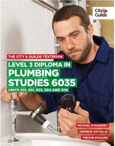 The City & Guilds Textbook: Level 3 Diploma in Plumbing Studies 6035 Units 201, 301, 303, 304, 306 By Michael B. Maskrey