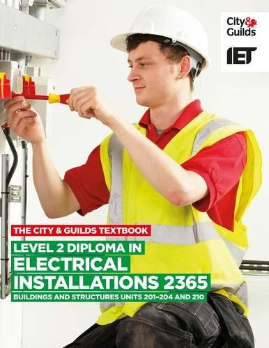 The City & Guilds Textbook: Level 2 Diploma in Electrical Installations (Buildings and Structures) 2365 Units 201-4 and 210 (Vocational) By IET