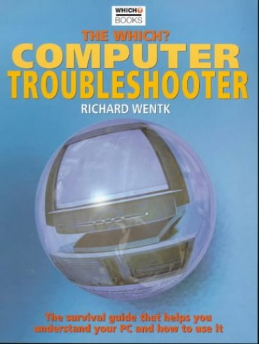 """The """"Which?"""" Computer Troubleshooter By Richard Wentk"""