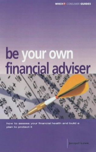 """Which?"" Be Your Own Financial Adviser By Jonquil Lowe"