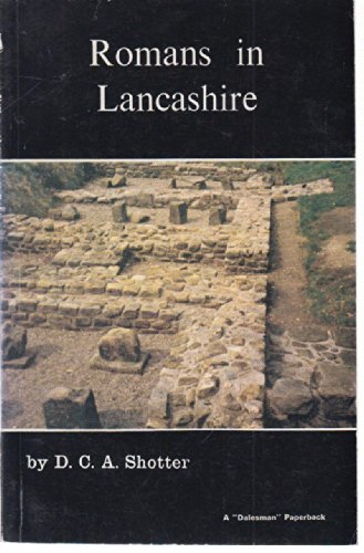 Romans in Lancashire By David C. A. Shotter