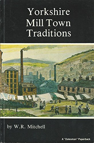 Yorkshire Mill Town Traditions By W. R. Mitchell