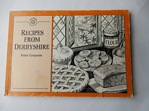 Recipes from Derbyshire By Peter J. Grayson