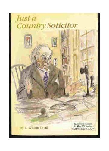 Just a Country Solicitor By T.Wilson Goad