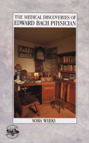 The Medical Discoveries Of Edward Bach Physician By Nora Weeks