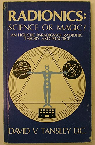 Radionics: Science or Magic? by David V. Tansley
