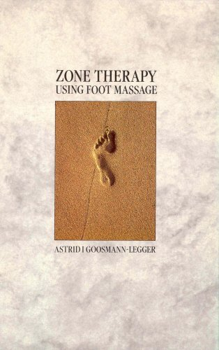Zone Therapy: Using Foot Massage By Astrid I. Goosman-Legger