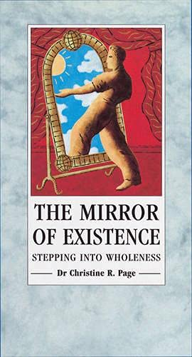 The Mirror Of Existence: Stepping into Wholeness By Christine Page