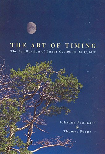 The Art Of Timing: The Application of Lunar Cycles in Daily Life By Johanna Paungger