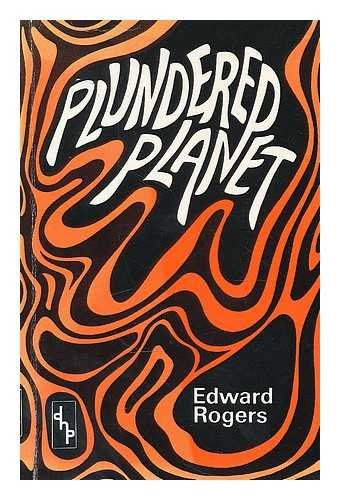 Plundered Planet By Edward Rogers