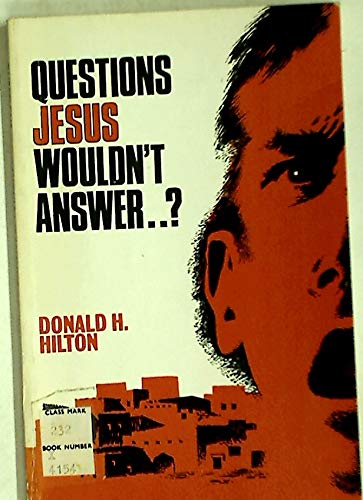 Questions Jesus Wouldn't Answer...? By Donald Hilton