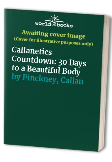 Callanetics Countdown: 30 Days to a Beautiful Body by Callan Pinckney