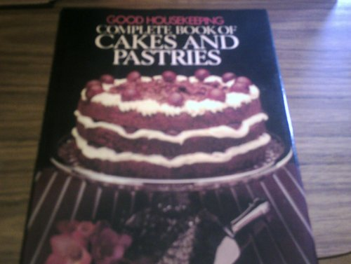 """""""Good Housekeeping"""" Complete Book of Cakes and Pastries By Good Housekeeping"""