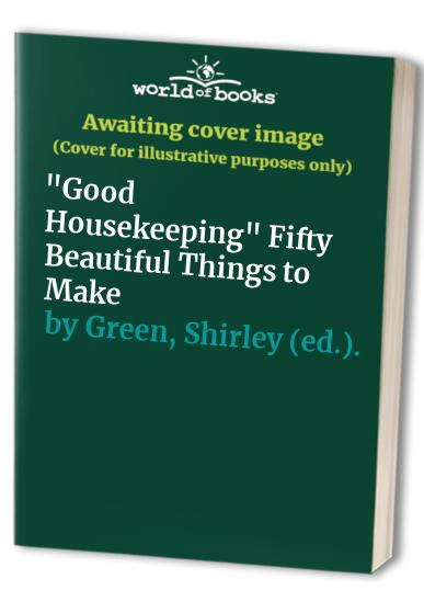 """""""Good Housekeeping"""" Fifty Beautiful Things to Make By Shirley (ed.). Green"""