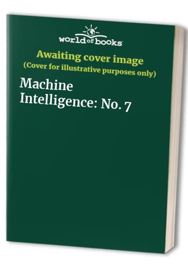 Machine Intelligence: No. 7 by B.N. Meltzer