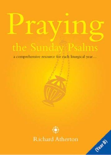 Praying the Sunday Psalms Year B By Richard Atherton