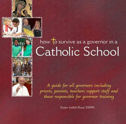 How to Survive as a Governor in a Catholic School By Sister Judith Russi, SSMN