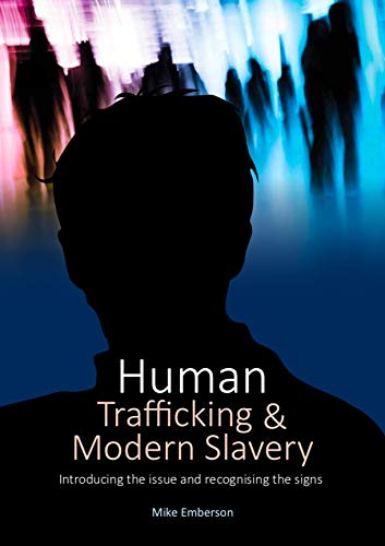 Human Trafficking & Modern Slavery By Mike Emberson