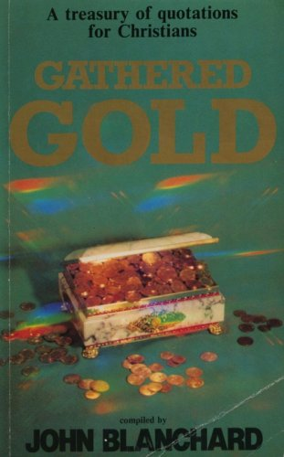 GATHERED GOLD: A Treasury of Quotations for Christians Edited by John Blanchard
