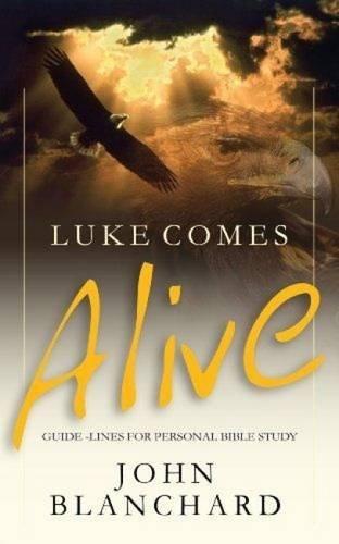 Luke Comes Alive By John Blanchard