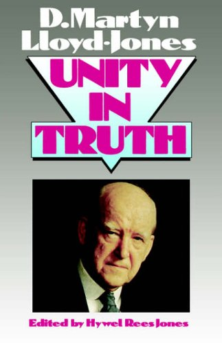 Unity in Truth By D. M. Lloyd-Jones