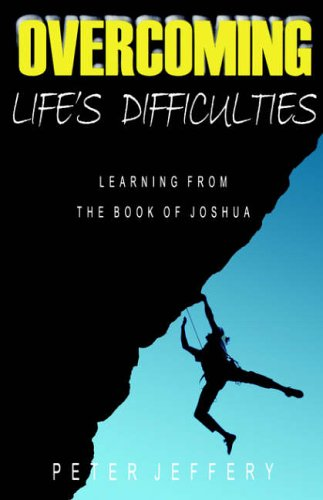 Overcoming Life's Difficulties By Peter Jeffery
