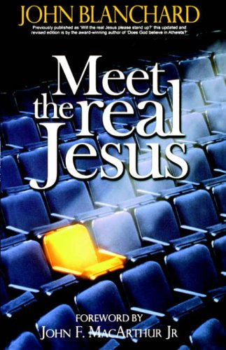 Meet the Real Jesus By John Blanchard