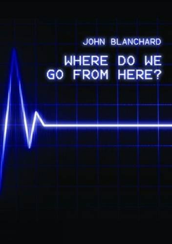 Where Do We Go from Here ? By John Blanchard