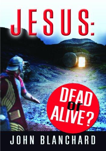 Jesus: Dead or Alive? By John Blanchard