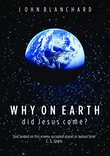 Why On Earth Did Jesus Come ? By John Blanchard