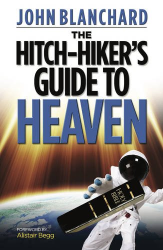 The Hitch-Hiker's Guide to Heaven By John Blanchard