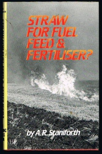 Straw for Fuel, Feed and Fertiliser By Arthur R. Staniforth