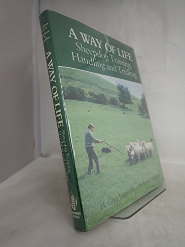 A Way of Life: Sheepdog Training, Handling and Trialing By H.Glyn Jones