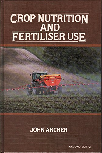Crop Nutrition and Fertilizer Use By John R. Archer