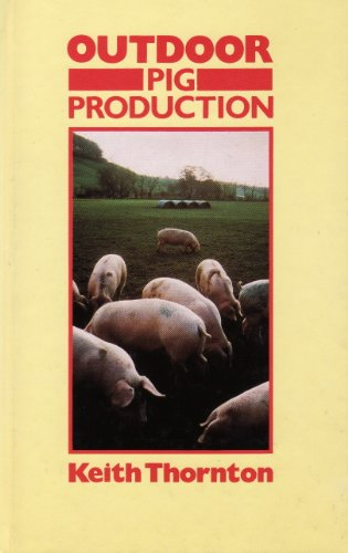 Outdoor Pig Production By Keith Thornton