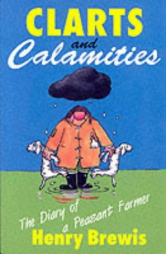 Clarts and Calamities: The Diary of a Peasant Farmer By Henry Brewis