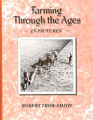 Farming Through the Ages in Pictures By Robert Trow-Smith