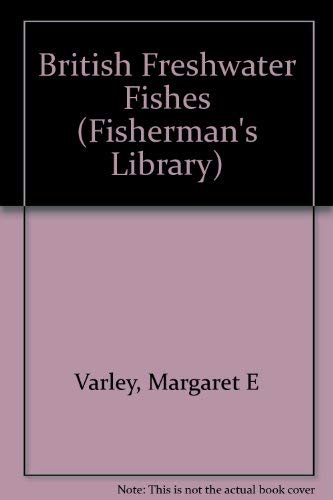 British Freshwater Fishes (Fisherman's Library) By Margaret E. Varley