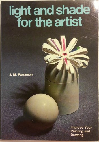 Light and Shade for the Artist By J.M. Parramon